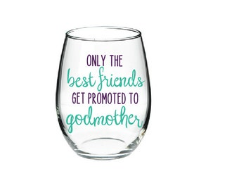 Only The Best Friends Get Promoted To Godmother Glass- Godmother Gift- Will You Be My Godmother Glass- Gift for Godmother-Gift for Godparent