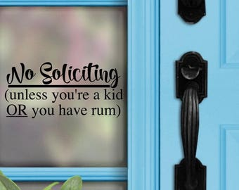 No Soliciting Decal - No soliciting unless you're a kid or have rum - Rum Decal - Funny Decal - Front Door Decal - No Soliciting Sign