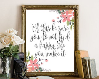 Printable Wall Art happy printable life print quote printable art digital download, Of this be sure you do not find a happy life you make it