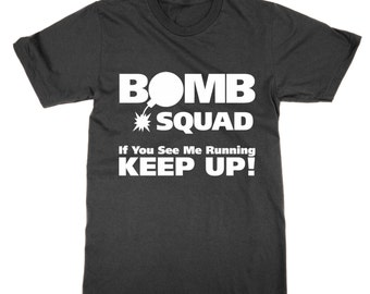Bomb Squad if you see me running keep up! t-shirt