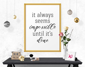 Printable Art It Always Seems Impossible.. Quote Print, Wall Art Decor, Inspirational Quote, Office Print, Modern Typography