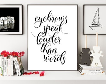 Eyebrows Speak Louder Than Words, Eyebrows Quote, Fashion Print, Girls Room Decor, Gift For Her, Bathroom Decor,  Beauty Print, Beauty Quote