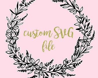 Custom SVG File, Cricut, Silhouette, Cutting Machine Custom Decal