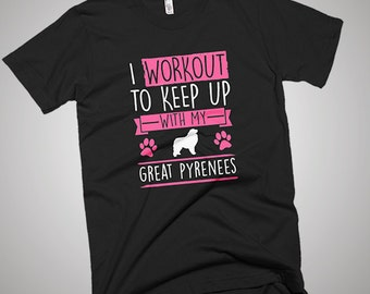 I Workout to Keep Up With Great Pyrenees T-Shirt