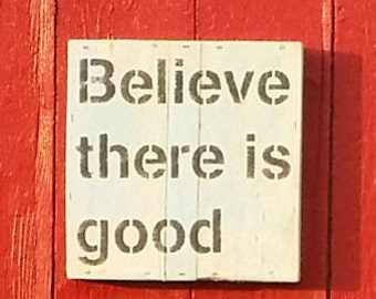 Believe There is Good - Pallet Sign