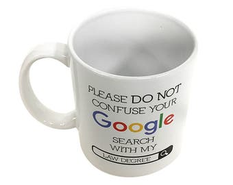 Please Do Not Confuse Your Google Search With My Law Degree Mug Coffee Cup Lawyer Attorney Professional Office School Funny Tea Gift 11 oz
