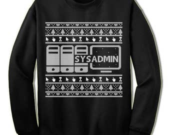 Sysadmin Christmas Sweater Sweatshirt. System Administrator Christmas Sweatshirt. Ugly Christmas Sweaters for Men and Women. Christmas Gift.
