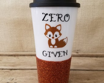 Zero Fox Given, Animal Pun Mug, Gift for Friend, Glitter Tumbler, Coffee Lover, Coffee Tumbler, Funny Quote Tumbler, Personalized Tumbler