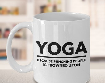 Yoga Coffee Mug - Yoga Because Punching People is Frowned Upon Funny Ceramic Coffee Cup - Yoga Gift for Mom, Friend, Him - Yoga Teacher Gift