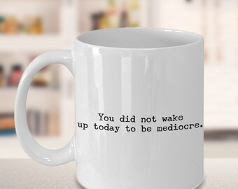 You Did Not Wake Up Today to be Mediocre Mug Herbal Tea and Coffee Ceramic Coffee Cup - Coworker Gift - Friendship Gift - Birthday Gift