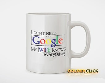 I Don't Need Google My Wife Knows Everything Coffee Mug