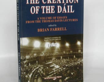 The Creation of the Dail. Brian Farrell.