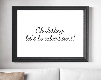 Oh Darling, Let's Be Adventurers! Art Print