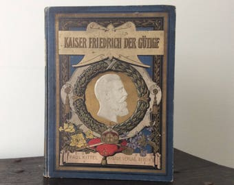 1900 German Kaiser Frederick Book / History / Friedrich der Gutige / Berlin 1900 / Paul Kittel