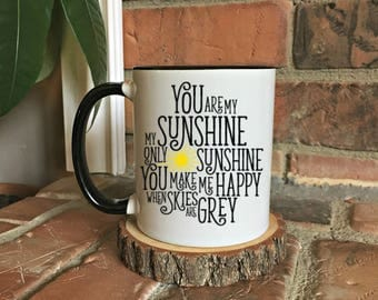 You are my sunshine mug, Inspirational Mug, Happy Thoughts, gifts for her, Sunshine Quote, You are My Sunshine Quote