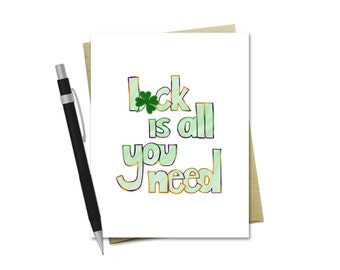St. Patrick's Day Card - Luck Is All You Need - Saint Patrick's Day Greeting Card