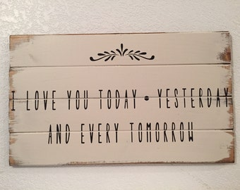 Gift for her, I love you today, Yesterday and every tomorrow wood sign, Love Sign, Farmhouse style, Farmhouse decor, home decor, valentine