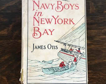 The Navy Boys In New York Bay 1898 James Otis The Capture Of The Laughing Mary Antique Book About 3 Boys Privateering 1776 Revolutionary War
