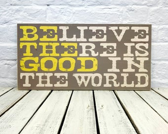 Believe There is Good in the World Wood Sign Nursery decor, nursery wall art, baby shower gift, be the good, baby gift, grey and yellow