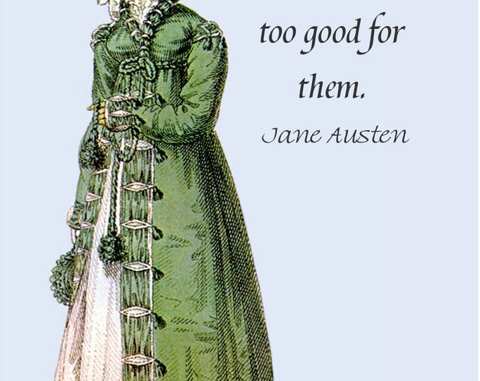 Jane Austen Quotes. Jane Austen Card. Nobody Minds Having What Is Too Good For Them. Jane Austen Dress. 4x6 Postcard. Postcard. Jane Austen