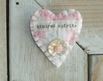 Handmade fabric Heart brooch/pin, Inspirational, Vintage feed sack quilt scraps, vintage MOP button, kindred spirits