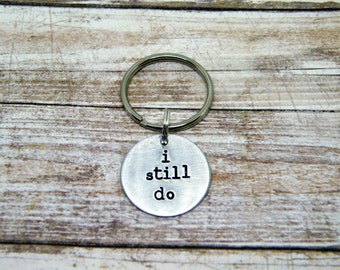 I Still Do Hand Stamped Key Chain, Gift for him, love, husband, Valentine's Day, wife, romantic, gift, anniversary