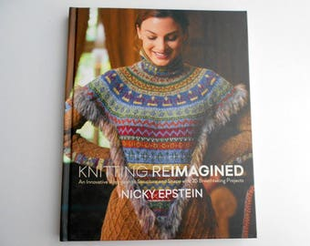 Knitting Reimagined by Nicky Epstein, a Book of 25 Inventive Designs