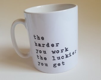 Quote Coffee Mug with uplifting quote; positive mug; quote cup; typographic coffee mug;  cool mug; 'the harder you work the luckier you get'