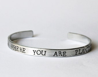 Bloom Where You Are Planted, Inspirational Quote Bracelet, Self Love and Growth Jewelry, Stacking cuff Daily Reminder