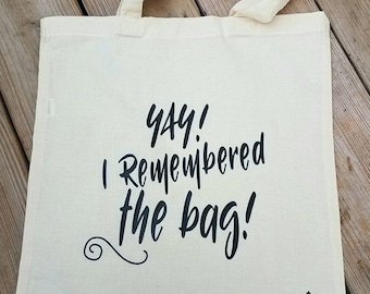 Funny reusable tote bag | Yay I remembered the bag | Reusable grocery bag | Grocery bag | Tote bag