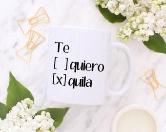 TE quero / TE quila - Custom Mug - For Her - For Him - Funny Spanish Mug - Humor Mug - Spanish Quote - Gift - Valentine's Day Gift