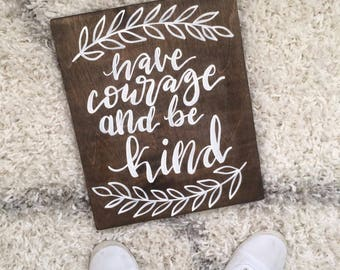 Have Courage and Be Kind. Wood Sign. Wall Decor