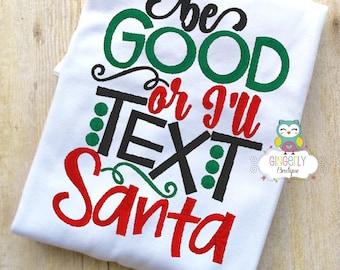 Be good or I'll text Santa Shirt or Bodysuit, Christmas Shirt, Kids Christmas Shirt, Kids Santa Shirt, Kids Holiday Shirt