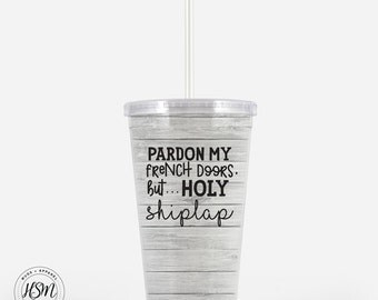 Pardon My French Doors But Holy Shiplap Beverage Tumbler