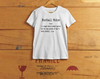 Football Widow Humor T-shirt - Professional and College Football Fan Wife - Ladies