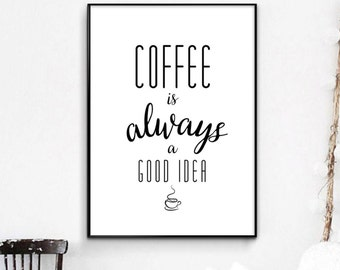 Coffee Is Always A Good Idea, Kitchen Decor, Coffee Wall Art, Coffee Saying, Typography Sign Printable Download
