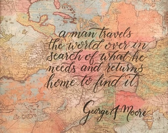 a man travels the world over in search of what he needs and returns home to find it | Hand Lettered Map | 12x12 inches | Travel Decor |
