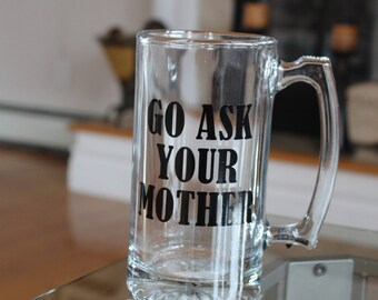 Go ask your Mother Beer Mug- Father's Day gift