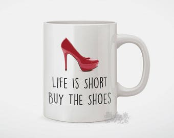 Life Is Short Buy The Shoes Coffee Mug