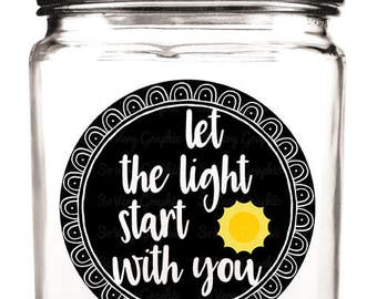 Let The Light Start With You | Cutting File | Printable | svg | eps | dxf | png | Encouragement | HTV | T Shirt | Home Decor | Inspire