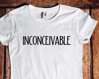 Inconceivable, Princess bride, quote, Dread Pirate Roberts, Inigo Montoya, Vizzini, Westley