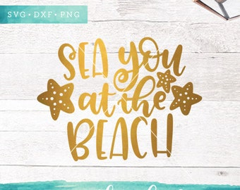 Summer SVG Cut Files /  Sea You at the Beach Svg Cutting Files / Starfish Svg / Vacation SVG Files Sayings / SVG Files for Silhouette