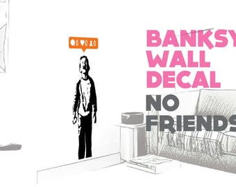 No friends Banksy wall decal sticker. Choose your size!
