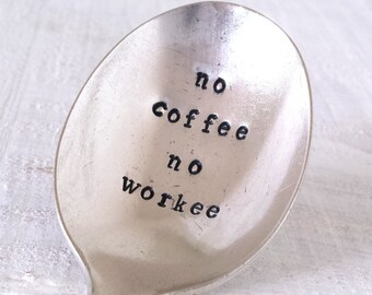 """Upcycled vintage silver spoon hand-stamped """"no coffee no workee"""""""
