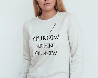 You Know Nothing Jon Snow Sweatshirt 100% cotton sweater games of thrones gift idea