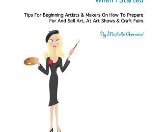 Start Selling Art, Art Show, Craft Fairs, How To Sell Art, How Do I Start Art Fairs. Artists eBook, Makers Guide, Before I Start, Digital