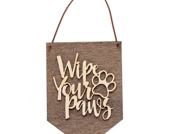 Wipe Your Paws - Welcome Sign - Dog Lover Gift Idea - Everyday Dog Sign - Rustic Dog Sign - Pet Decor - Doghouse Sign - Paw Print Wood Sign