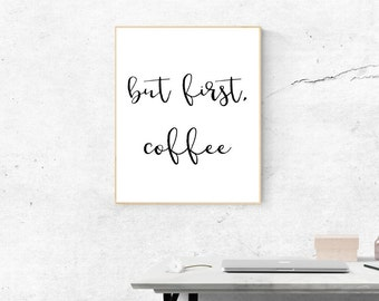 But First Coffee Quote Print, Quote Printable Art, Black And White Quote, Coffee Poster, Kitchen Quote Print, Coffee Quote, Typography Quote
