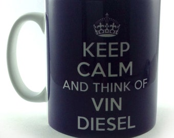 Keep Calm And Think of Vin Diesel gift mug cup present fan 11 oz