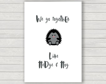 We go together Card, hedgehog card, valentines card, humorous card